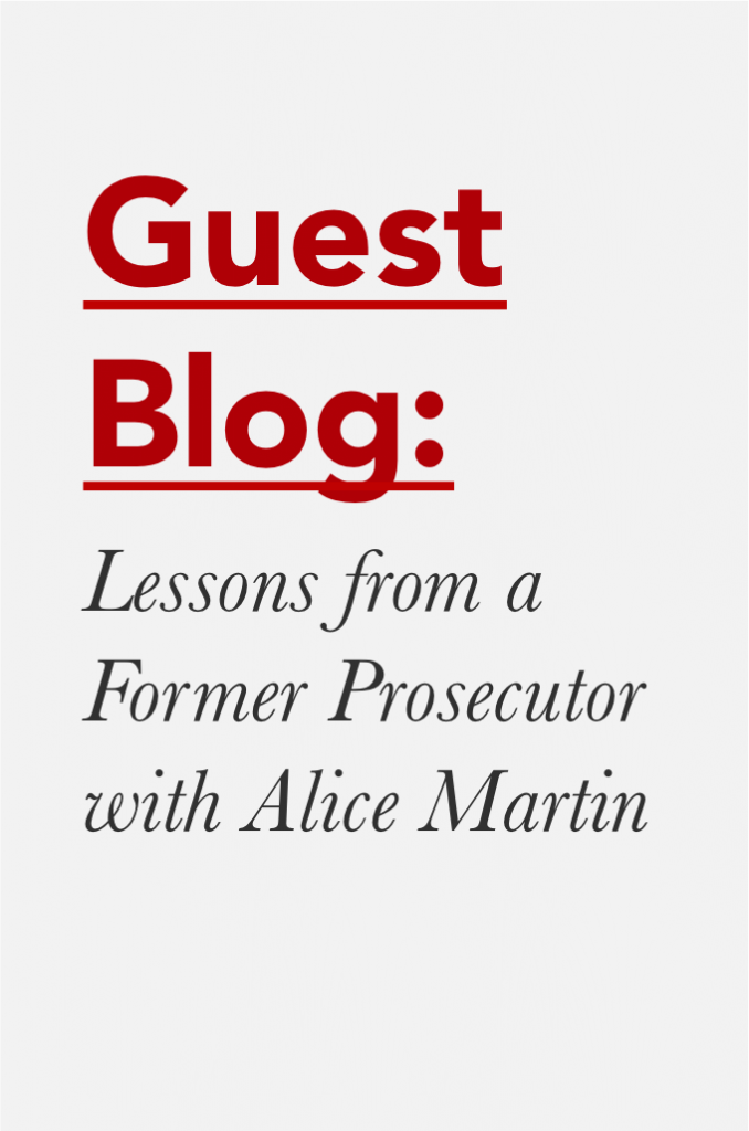 Guest Blog: Lessons from a Former Prosecutor with Alice Martin