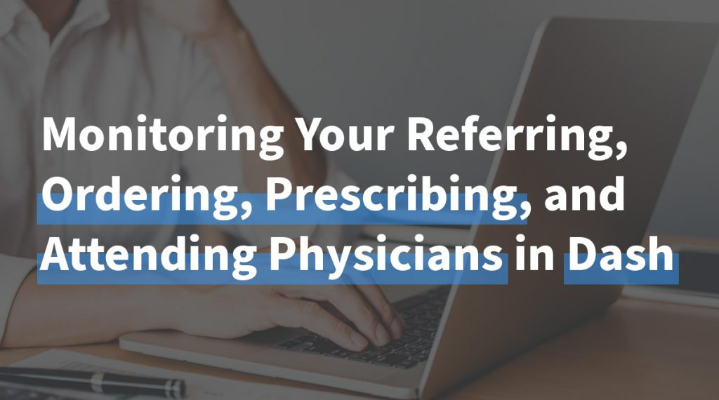 Monitoring your referring, ordering, prescribing, and attending physicians in dash