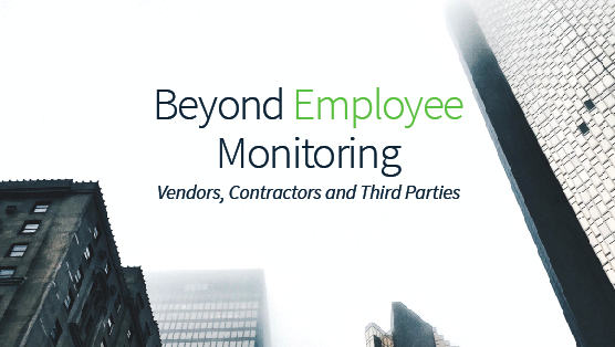 Beyond Employee Monitoring: Vendors, Contractors and Third Parties