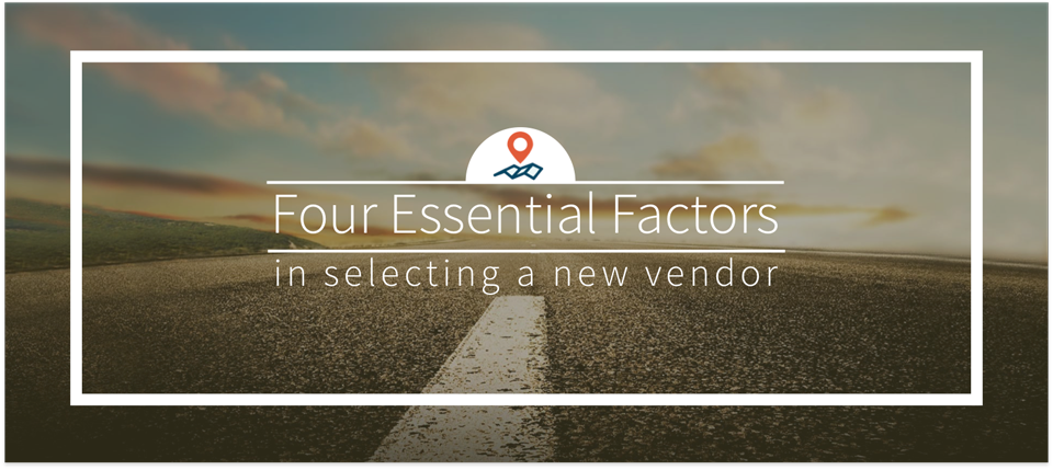 Four Essential Factors in selecting a new vendor